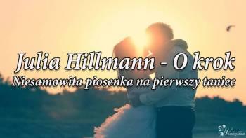 PERSONALIZOWANE PIOSENKI NA PIERWSZY TANIEC JULIA HILLMANN, Oprawa muzyczna ślubu Łazy