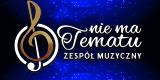 Zespół Muzyczny NIE MA TEMATU, Bielsko-Biała - zdjęcie 2