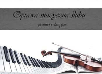 Oprawa muzyczna ślubu - pianino & skrzypce - wokal damski, Oprawa muzyczna ślubu Nowy Sącz