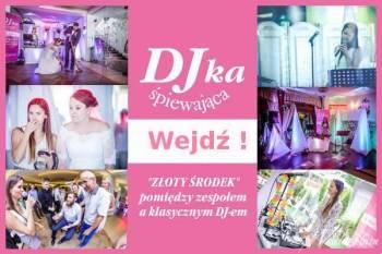 Śpiewająca Djka - złoty środek pomiędzy zespołem, a klasycznym DJem, Zespoły weselne Katowice