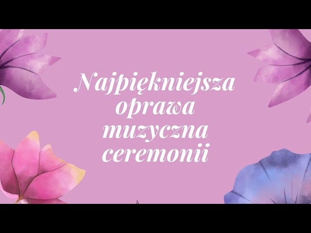 Najpiękniejsza oprawa muzyczna ceremonii - film 1